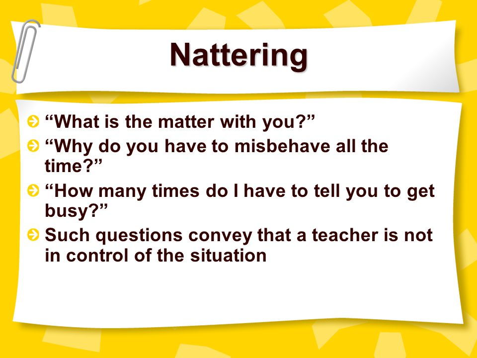 Nattering What is the matter with you