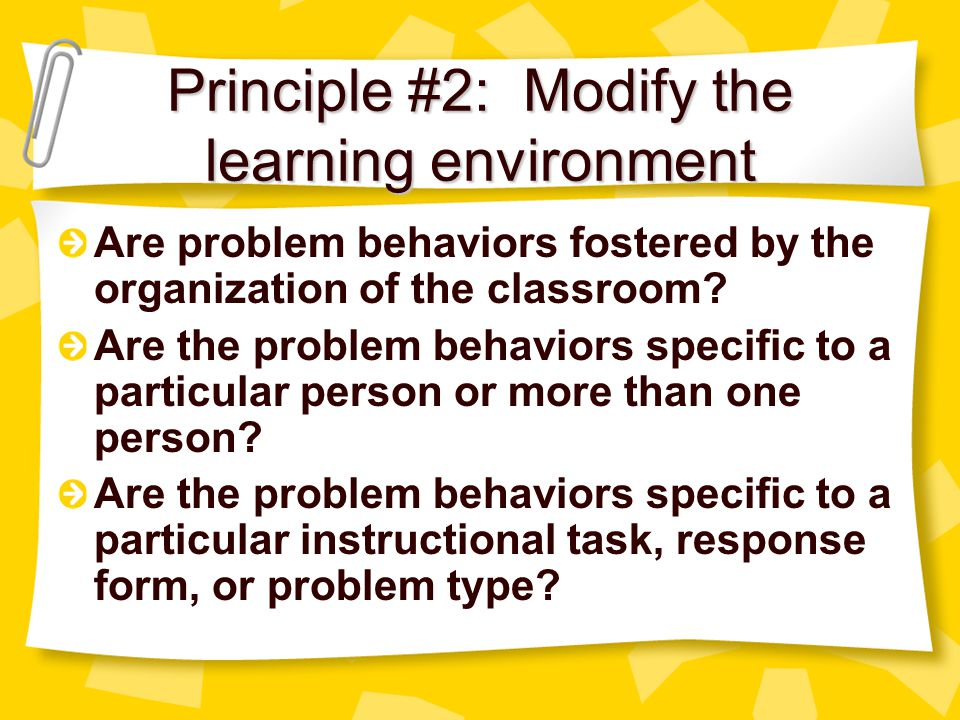 Principle #2: Modify the learning environment