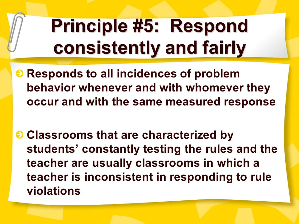 Principle #5: Respond consistently and fairly