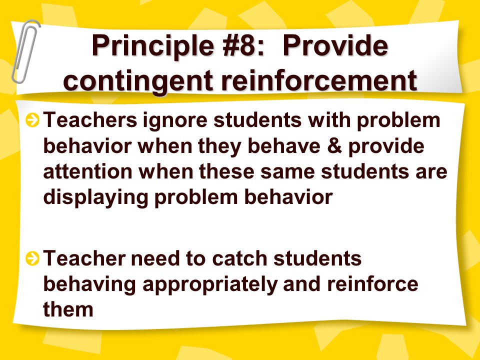 Principle #8: Provide contingent reinforcement