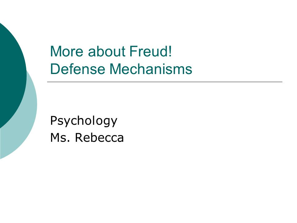 More about Freud! Defense Mechanisms