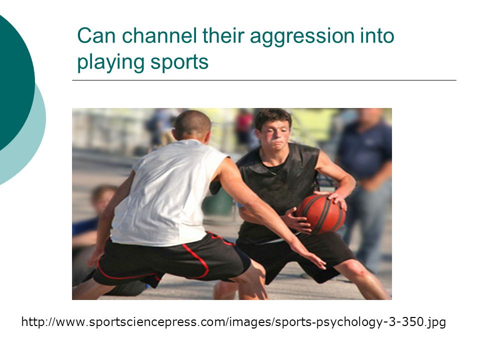 Can channel their aggression into playing sports