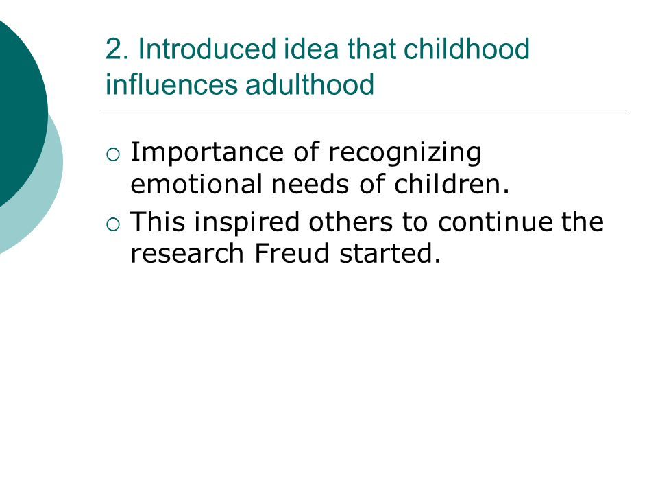 2. Introduced idea that childhood influences adulthood