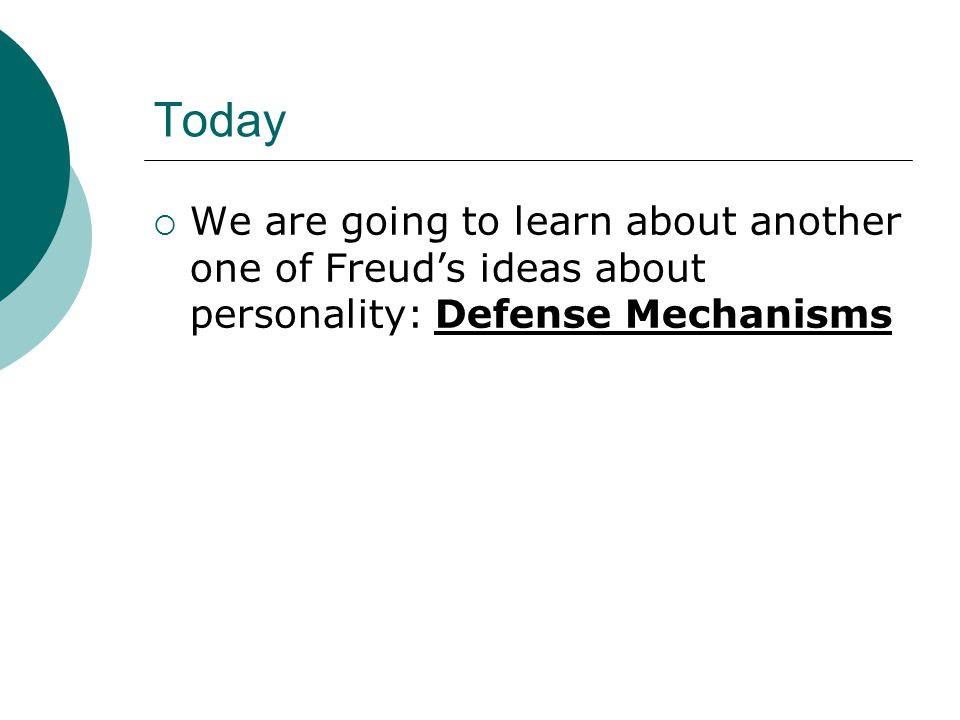 Today We are going to learn about another one of Freud's ideas about personality: Defense Mechanisms.