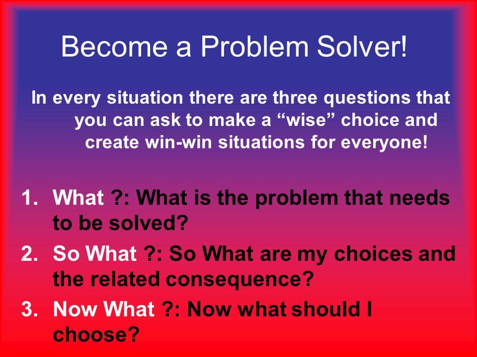 Become a Problem Solver!