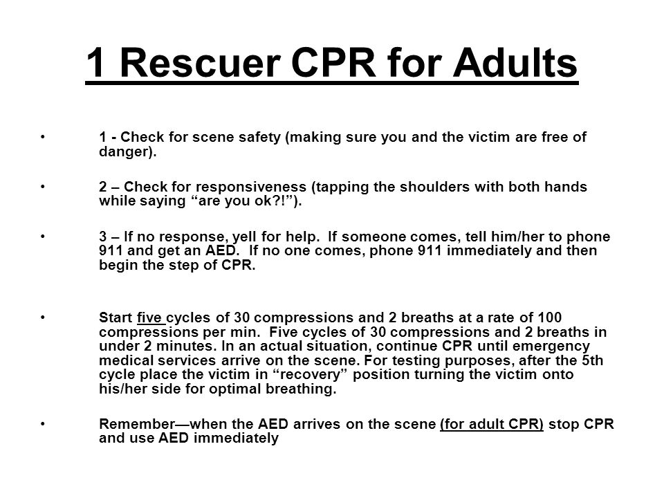 1 Rescuer CPR for Adults 1 - Check for scene safety (making sure you and the victim are free of danger).