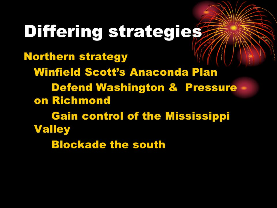 Differing strategies Northern strategy Winfield Scott's Anaconda Plan