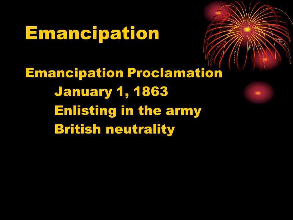 Emancipation Emancipation Proclamation January 1, 1863