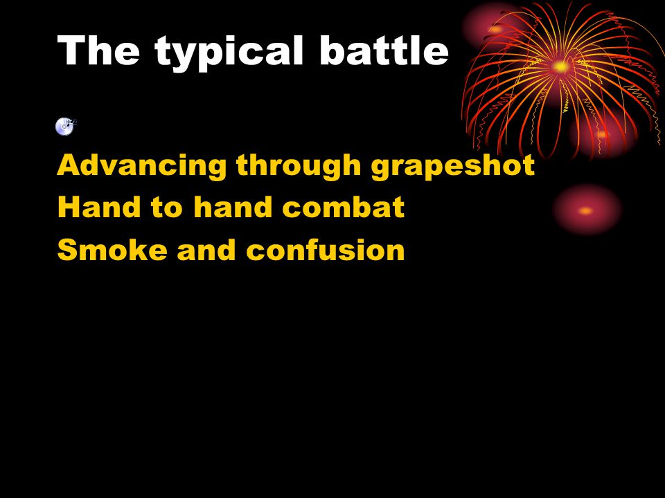 The typical battle Advancing through grapeshot Hand to hand combat