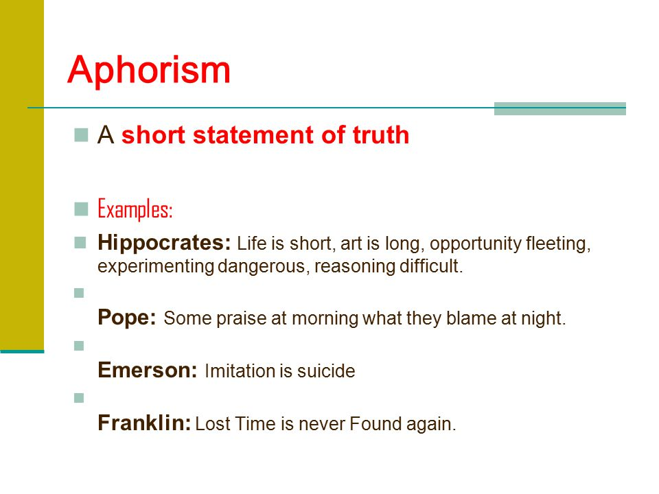Aphorism A short statement of truth Examples: