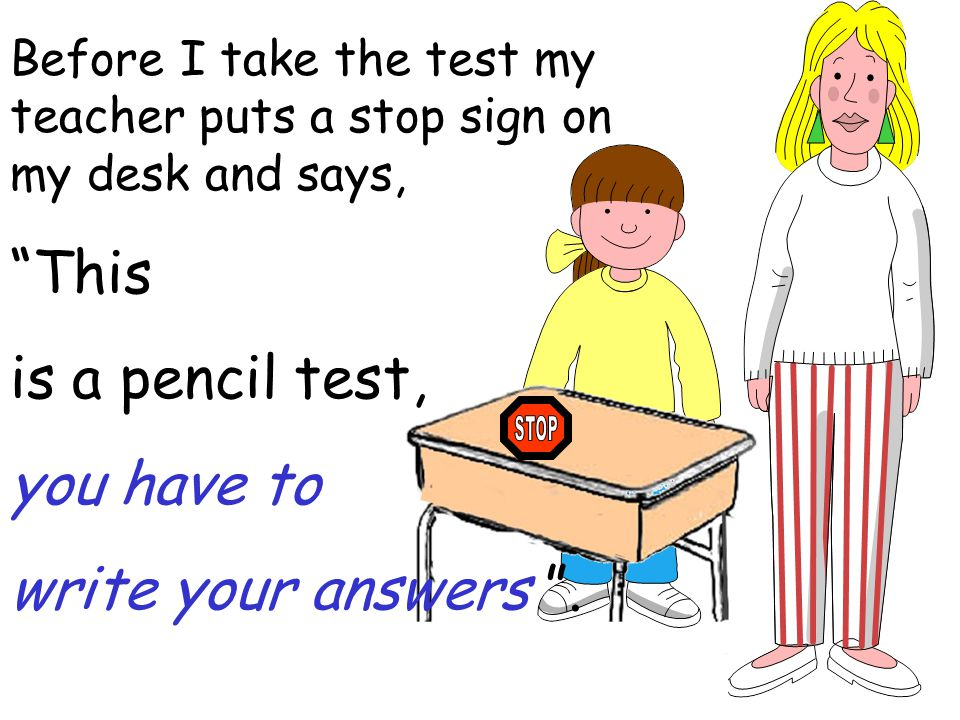 This is a pencil test, you have to write your answers .