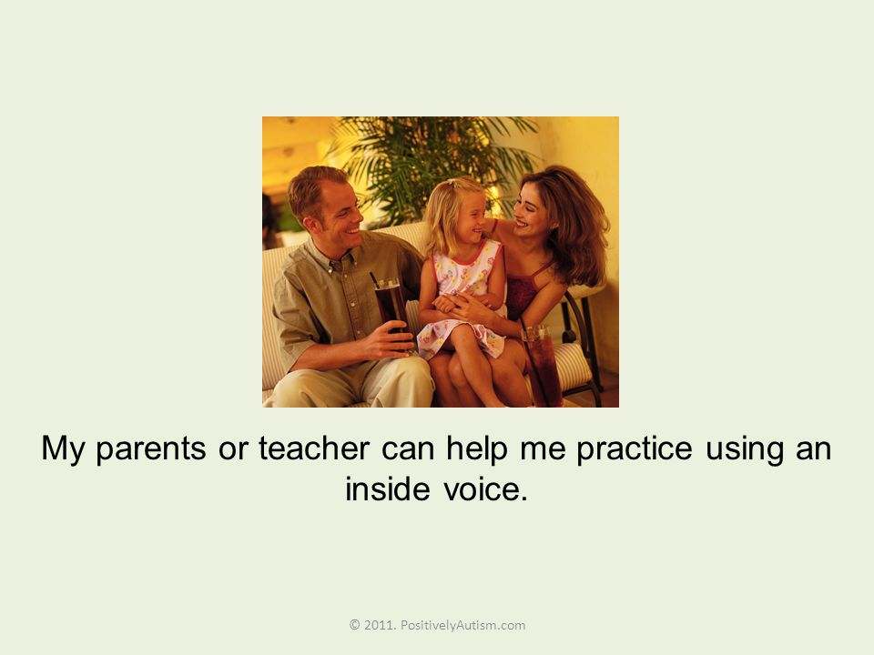 My parents or teacher can help me practice using an inside voice.