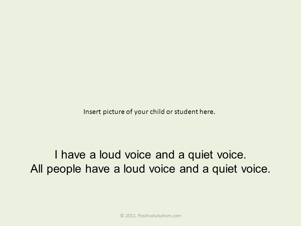 I have a loud voice and a quiet voice.