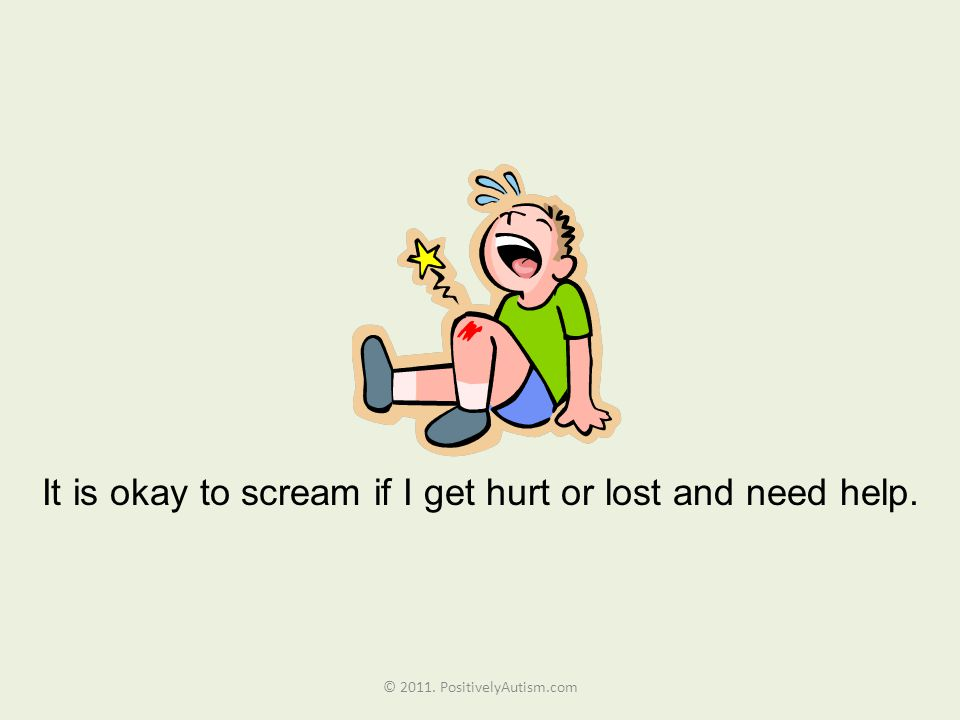 It is okay to scream if I get hurt or lost and need help.