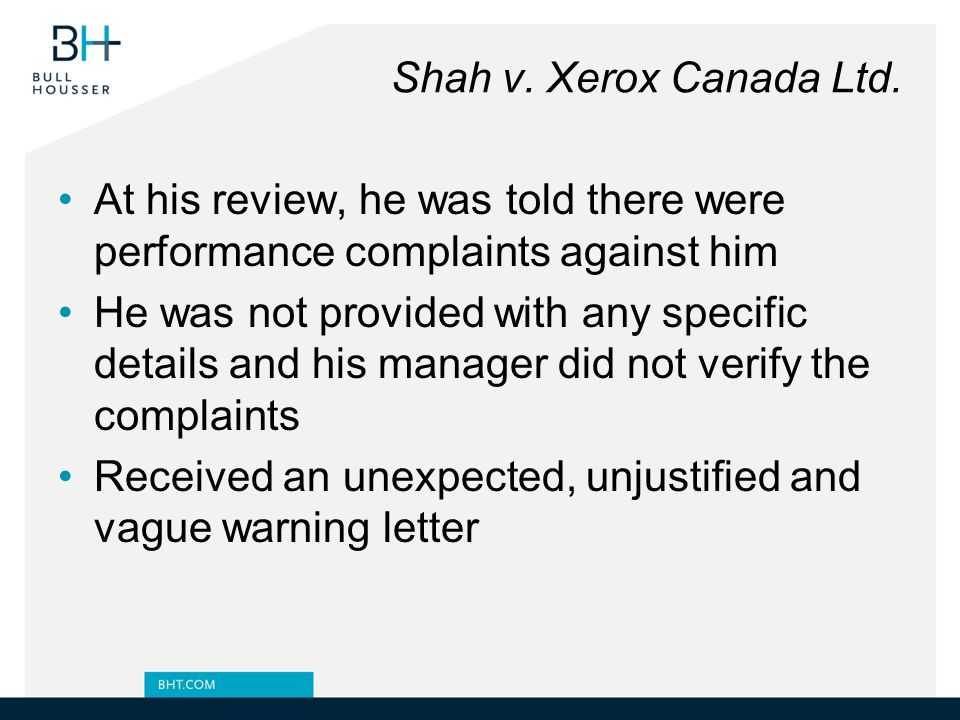 Shah v. Xerox Canada Ltd. At his review, he was told there were performance complaints against him.