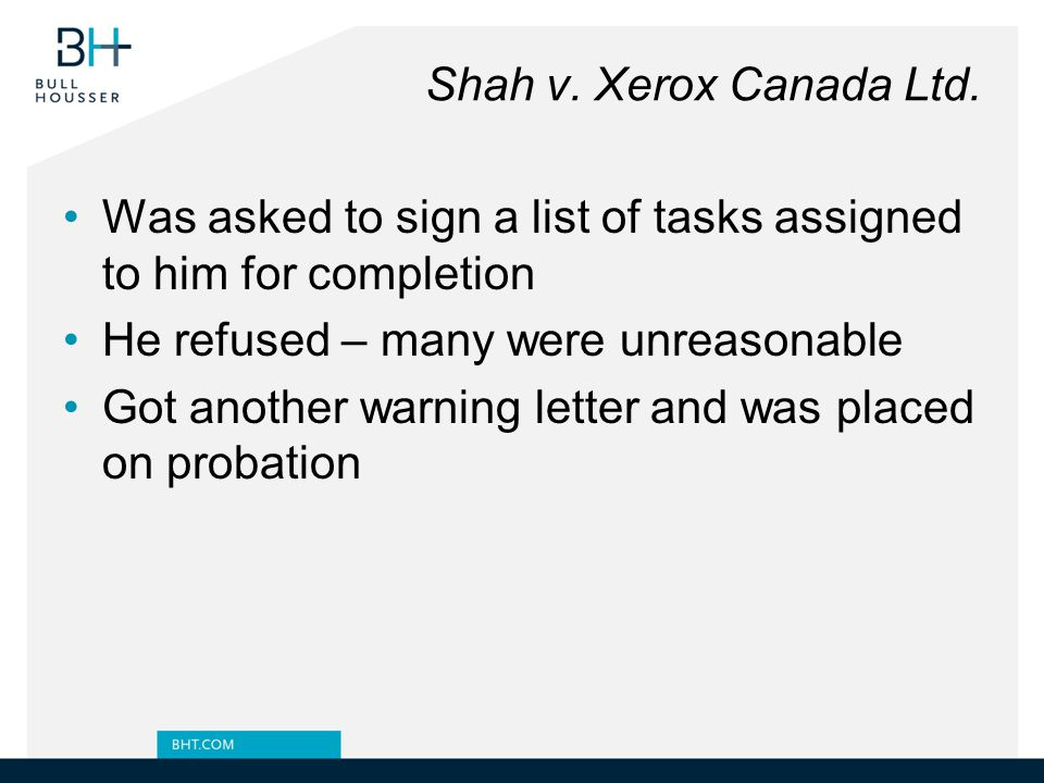 Shah v. Xerox Canada Ltd. Was asked to sign a list of tasks assigned to him for completion. He refused – many were unreasonable.