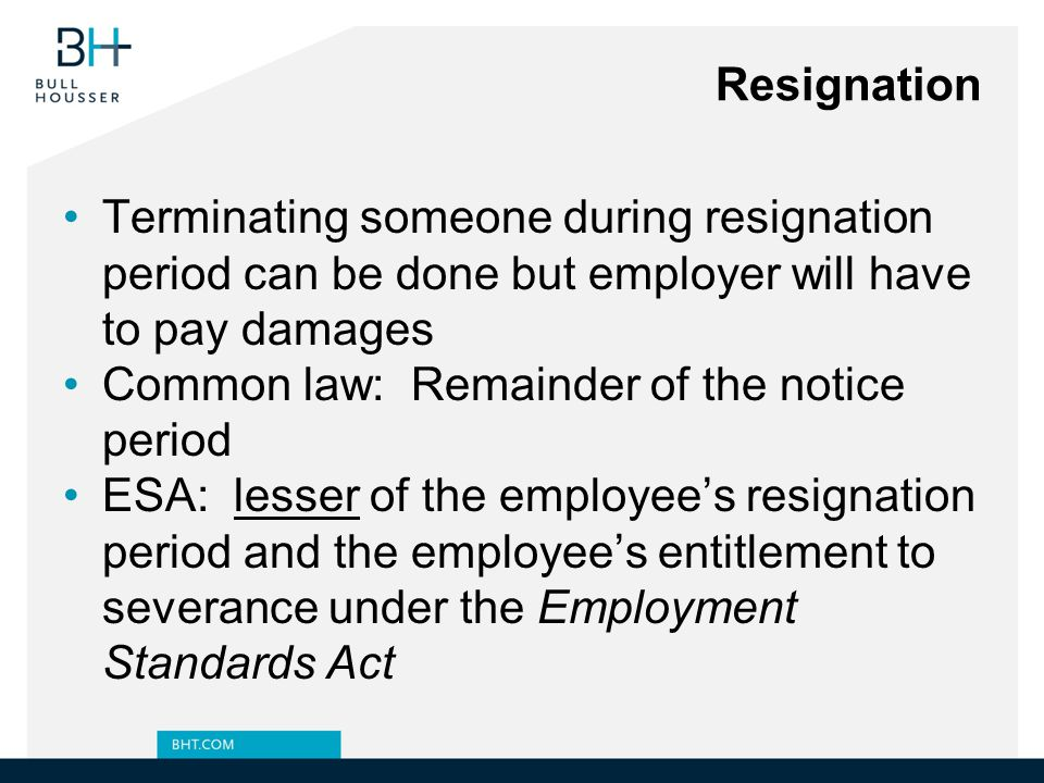Resignation Terminating someone during resignation period can be done but employer will have to pay damages.