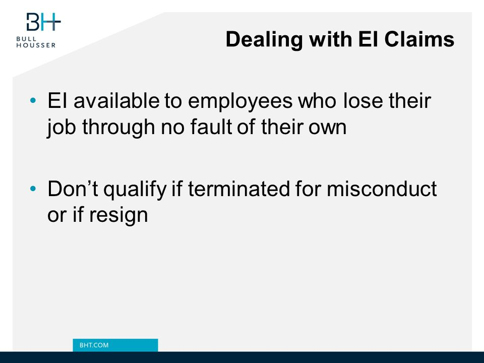 Dealing with EI Claims EI available to employees who lose their job through no fault of their own.