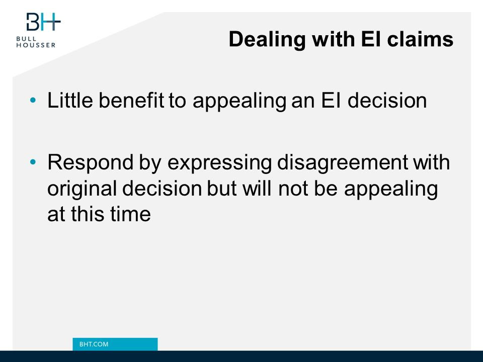 Dealing with EI claims Little benefit to appealing an EI decision.