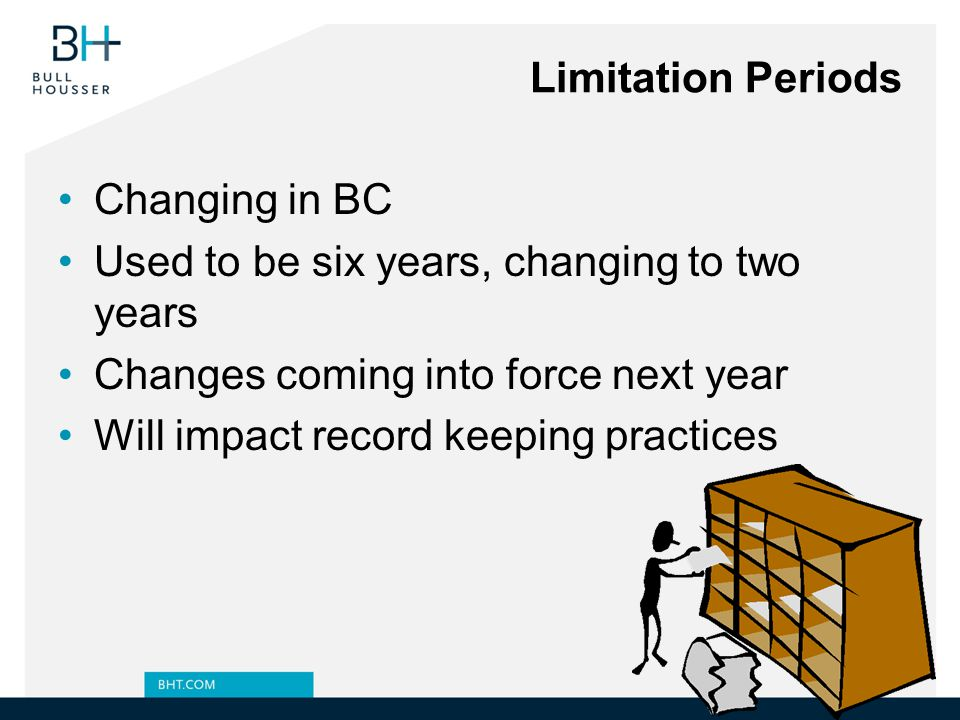 Limitation Periods Changing in BC. Used to be six years, changing to two years. Changes coming into force next year.