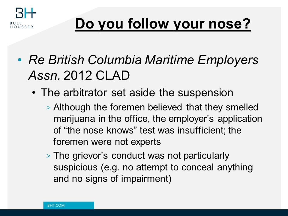 Do you follow your nose Re British Columbia Maritime Employers Assn. 2012 CLAD. The arbitrator set aside the suspension.
