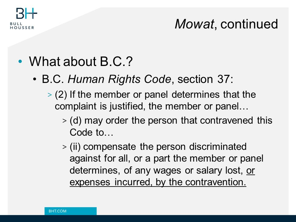 Mowat, continued What about B.C. B.C. Human Rights Code, section 37: