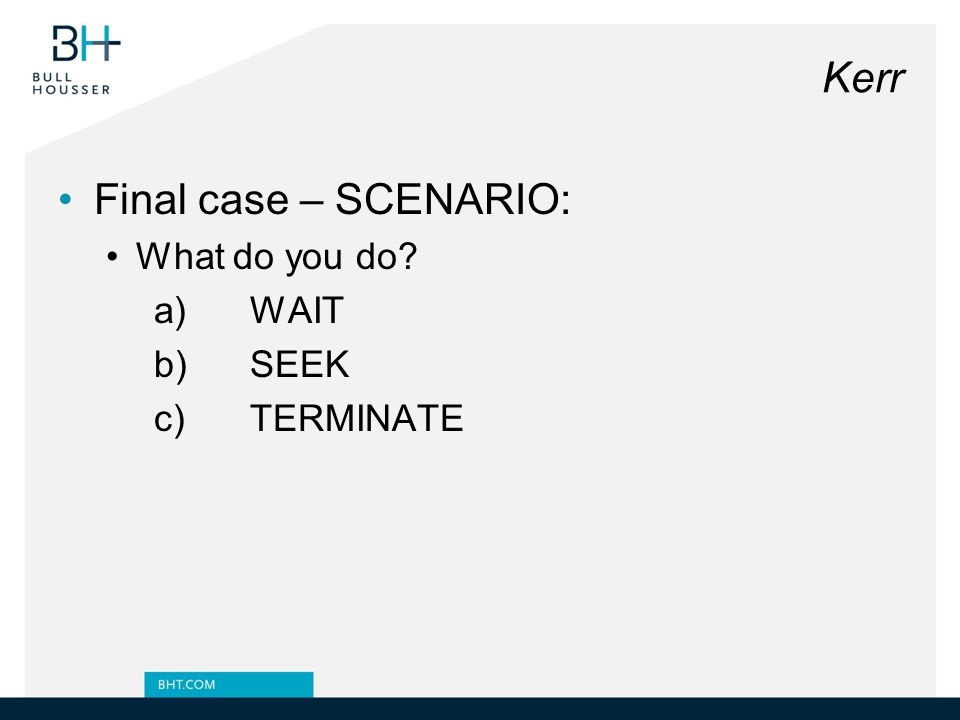 Kerr Final case – SCENARIO: What do you do a) WAIT b) SEEK