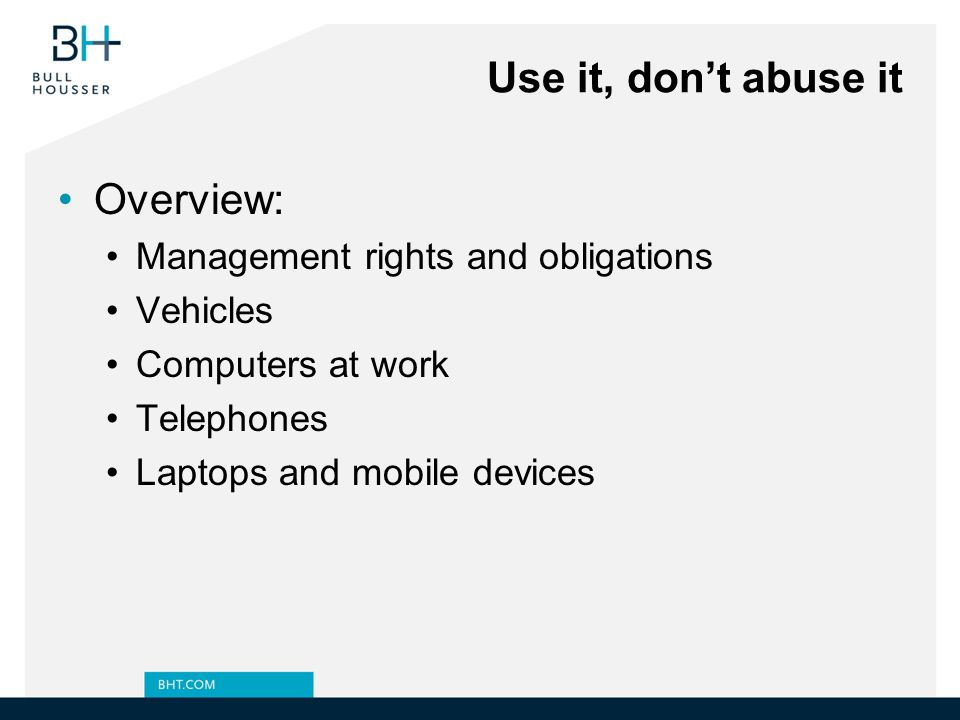 Use it, don't abuse it Overview: Management rights and obligations