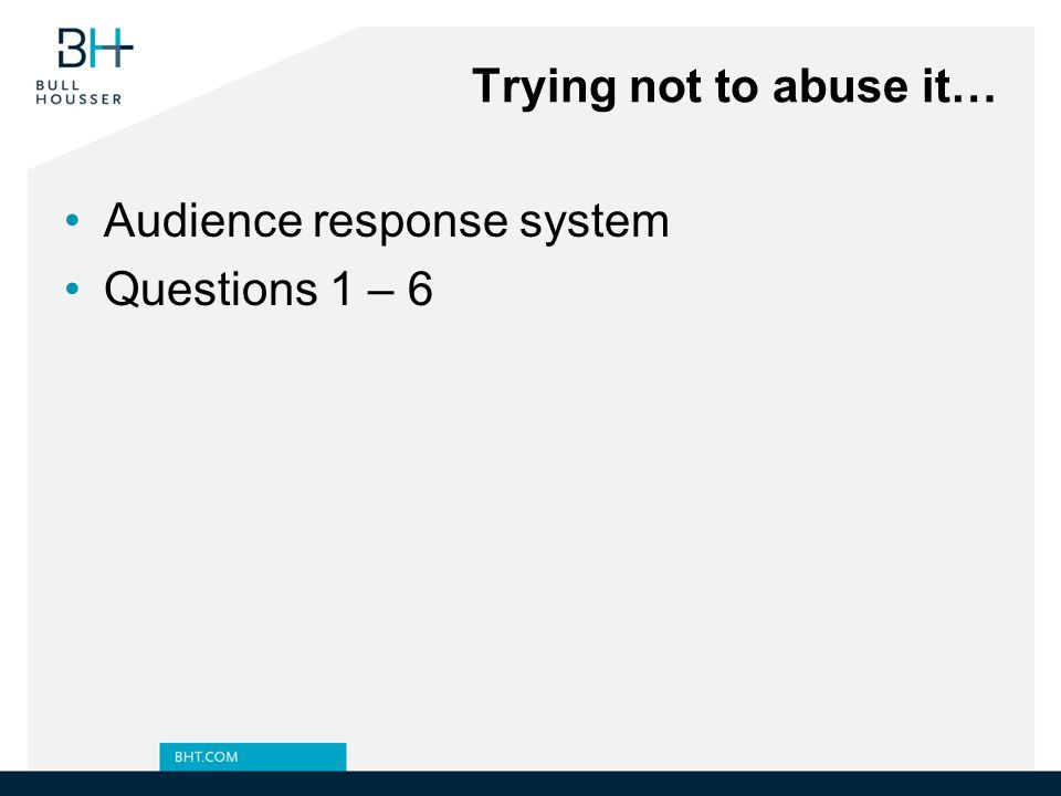 Trying not to abuse it… Audience response system Questions 1 – 6
