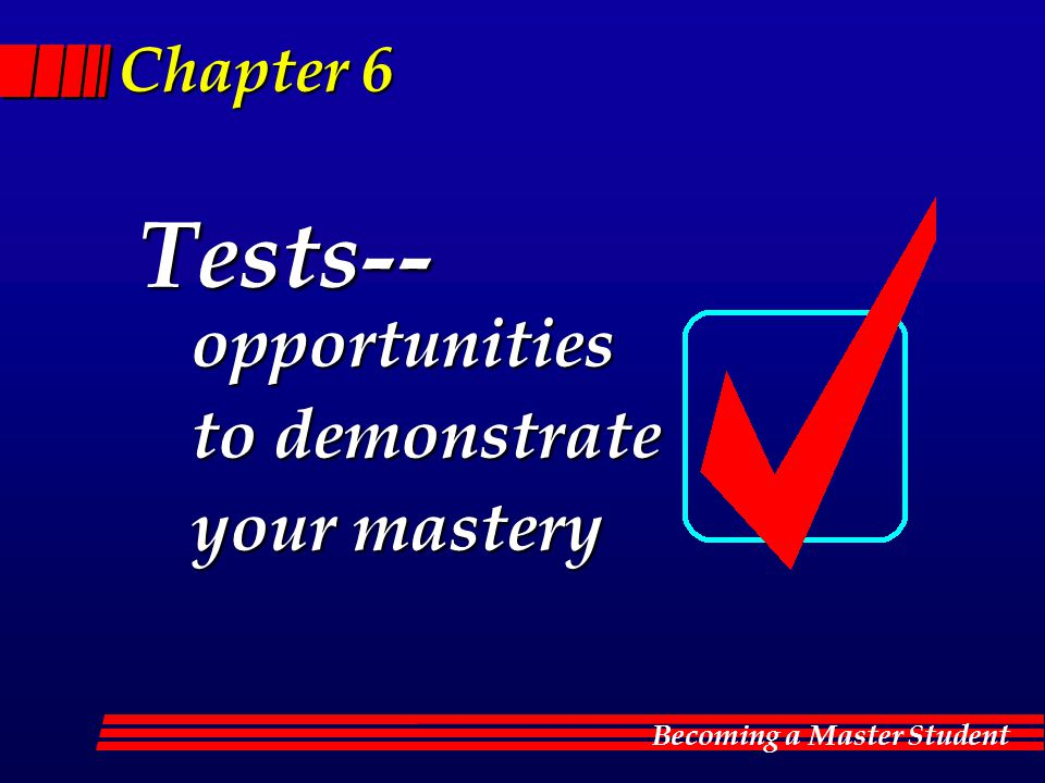Tests-- opportunities to demonstrate your mastery