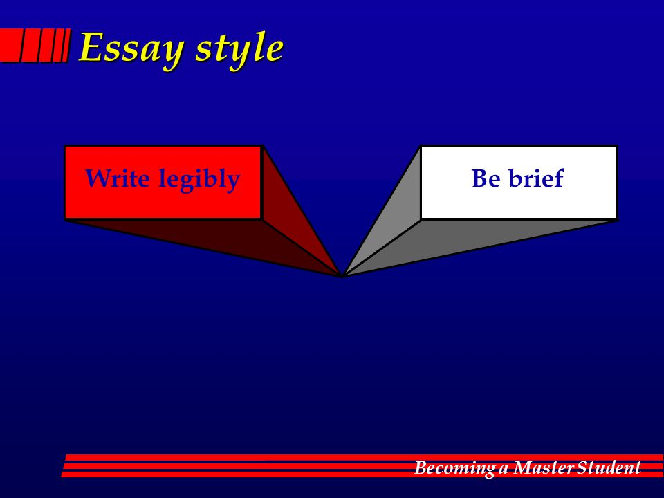 Essay style Write legibly Be brief
