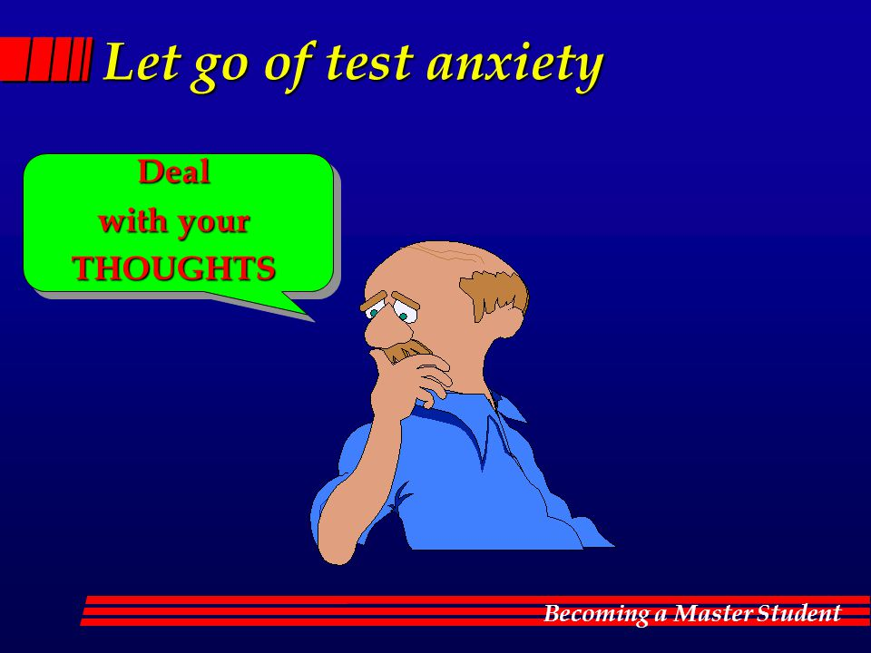 Let go of test anxiety Deal with your THOUGHTS