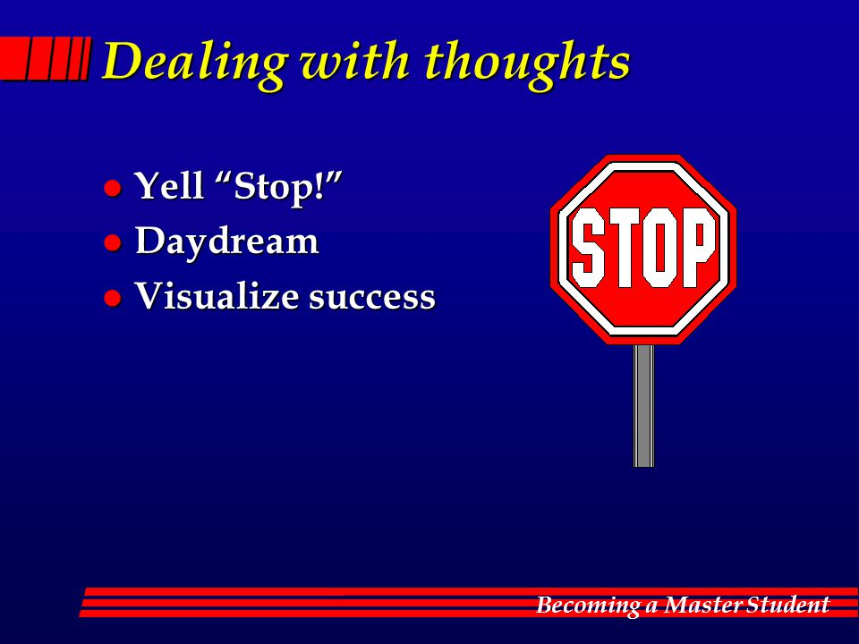 Dealing with thoughts Yell Stop! Daydream Visualize success
