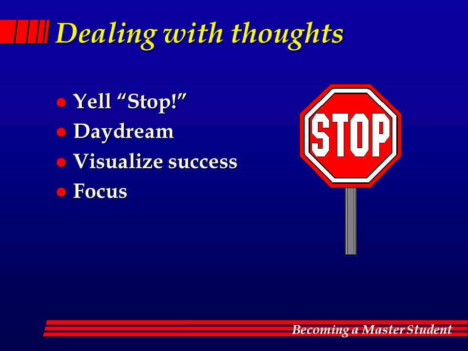 Dealing with thoughts Yell Stop! Daydream Visualize success Focus