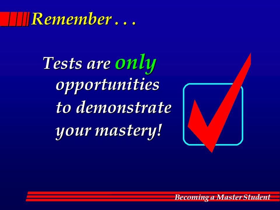 Tests are only opportunities to demonstrate your mastery!