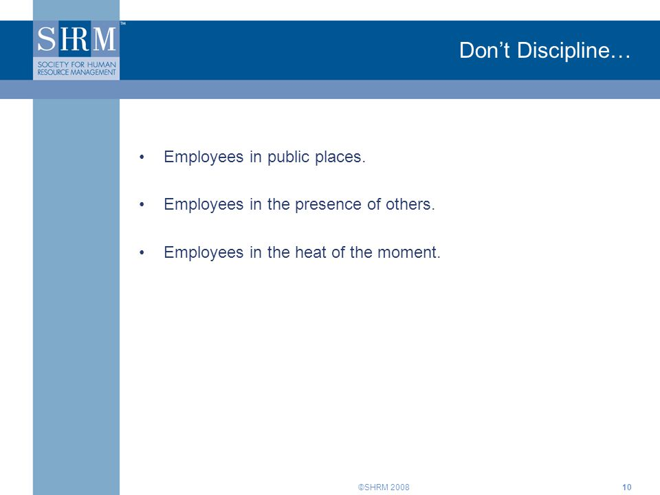 Don't Discipline… Employees in public places.