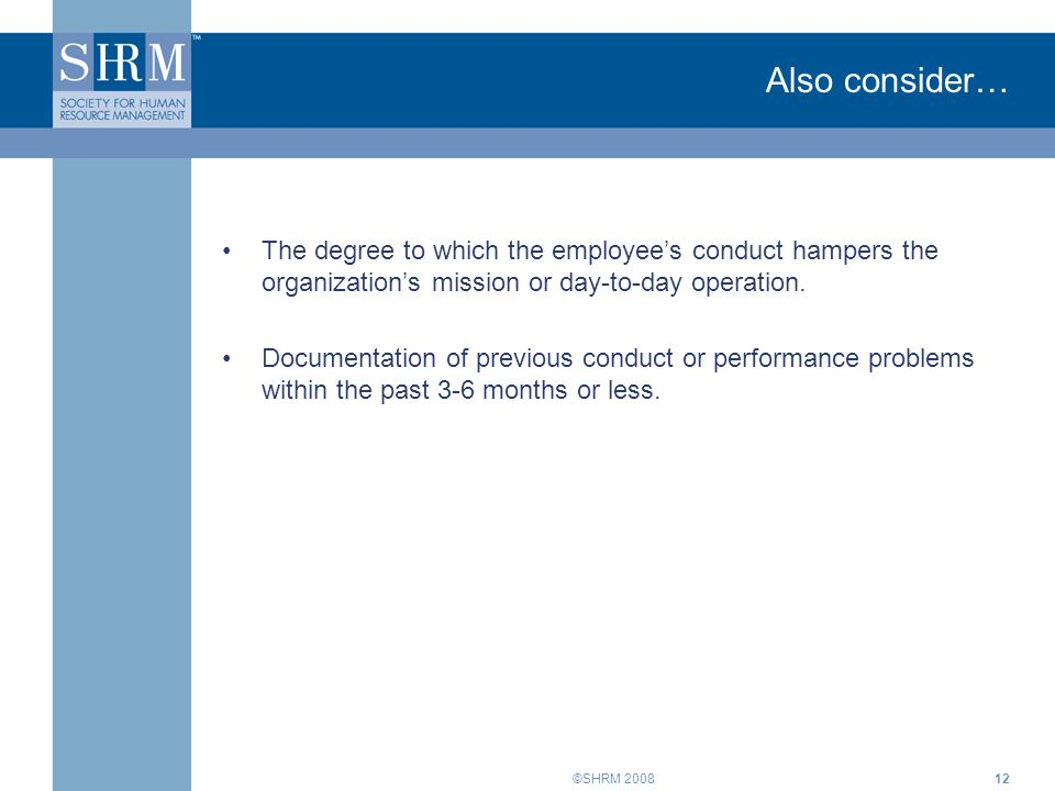 Also consider… The degree to which the employee's conduct hampers the organization's mission or day-to-day operation.