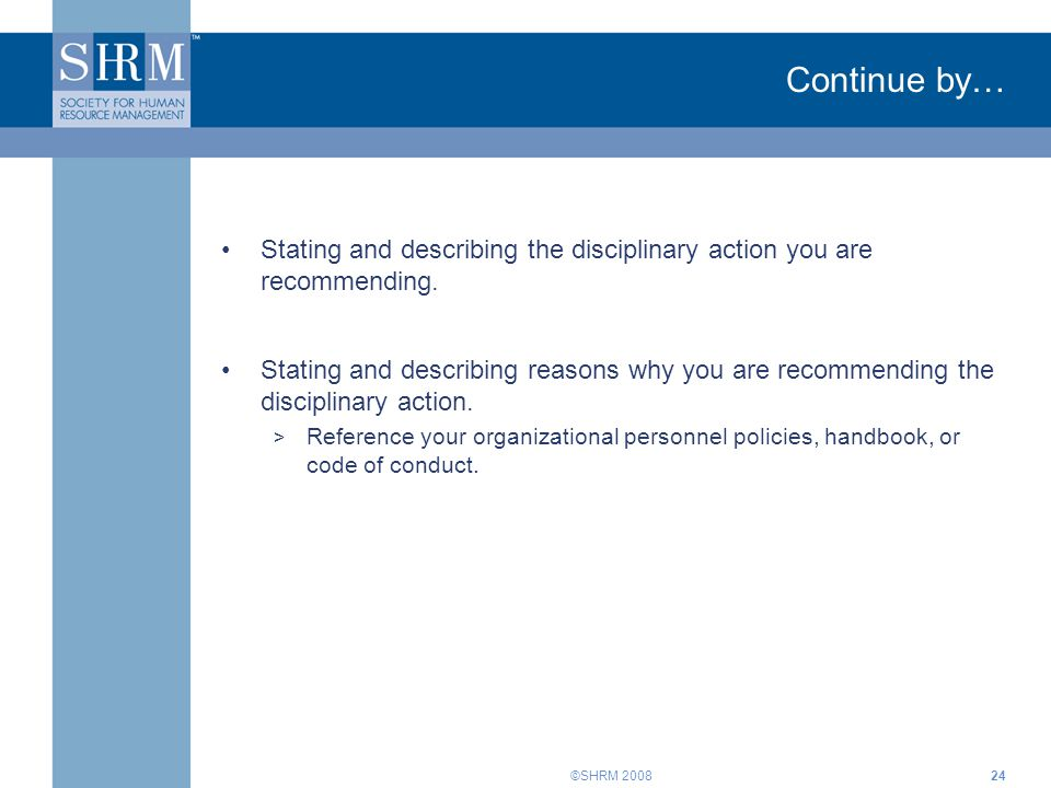 Continue by… Stating and describing the disciplinary action you are recommending.