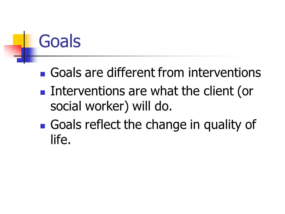 Goals Goals are different from interventions