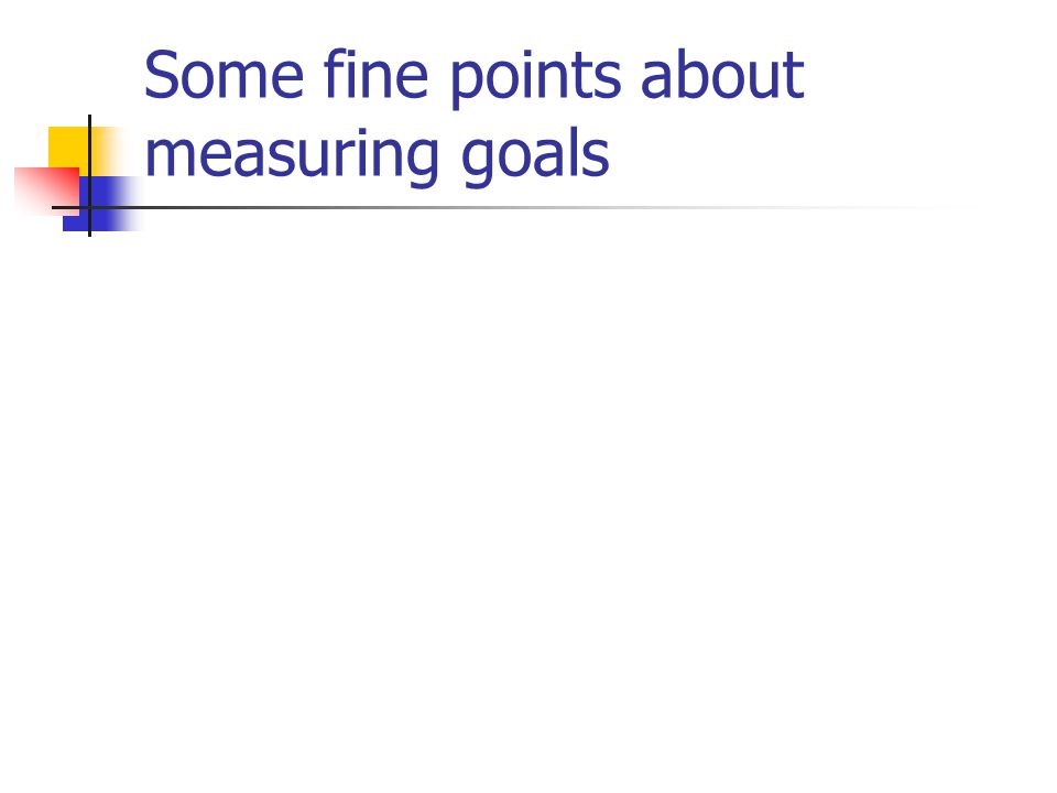 Some fine points about measuring goals