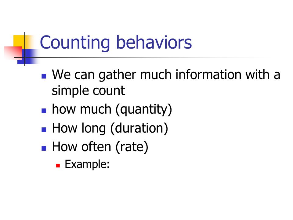 Counting behaviors We can gather much information with a simple count