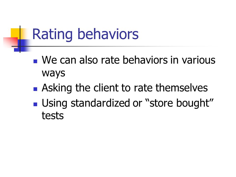 Rating behaviors We can also rate behaviors in various ways