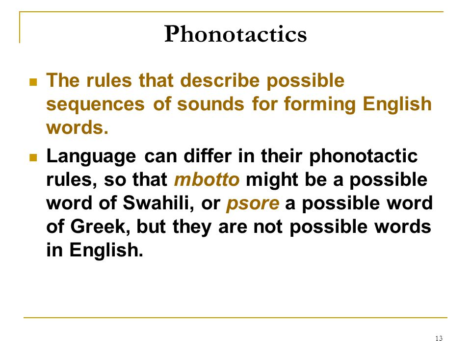 Phonotactics The rules that describe possible sequences of sounds for forming English words.