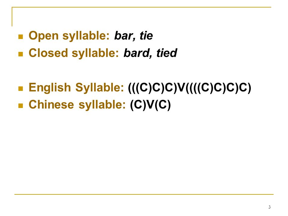 Open syllable: bar, tie Closed syllable: bard, tied.