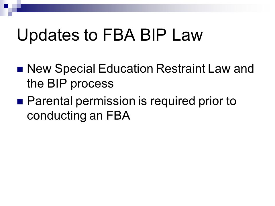 Updates to FBA BIP Law New Special Education Restraint Law and the BIP process.