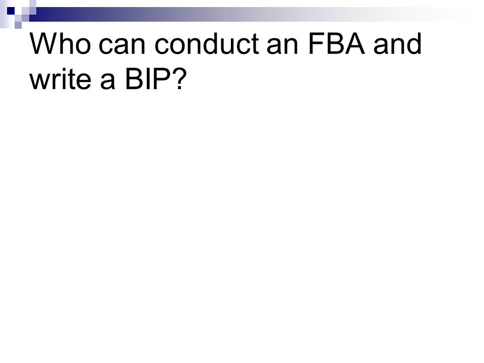 Who can conduct an FBA and write a BIP
