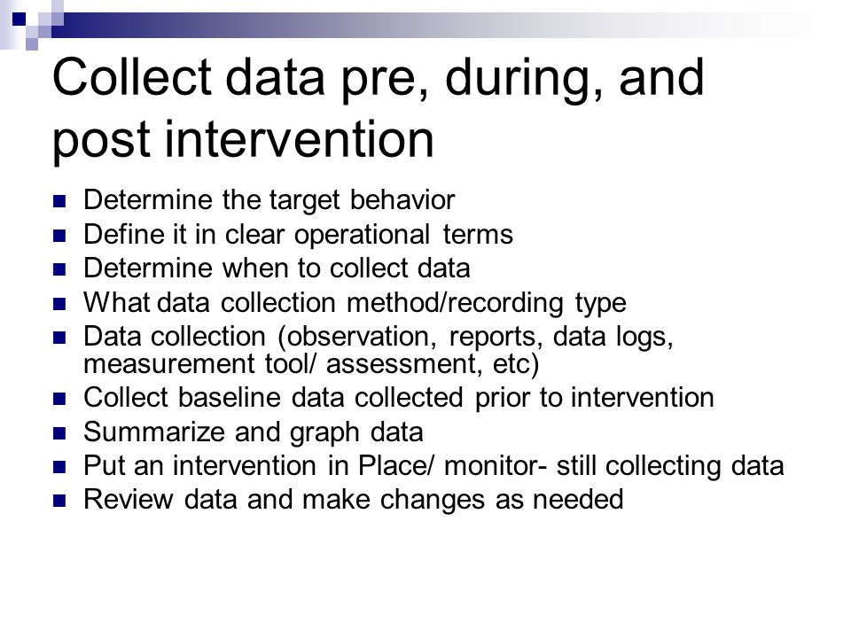 Collect data pre, during, and post intervention