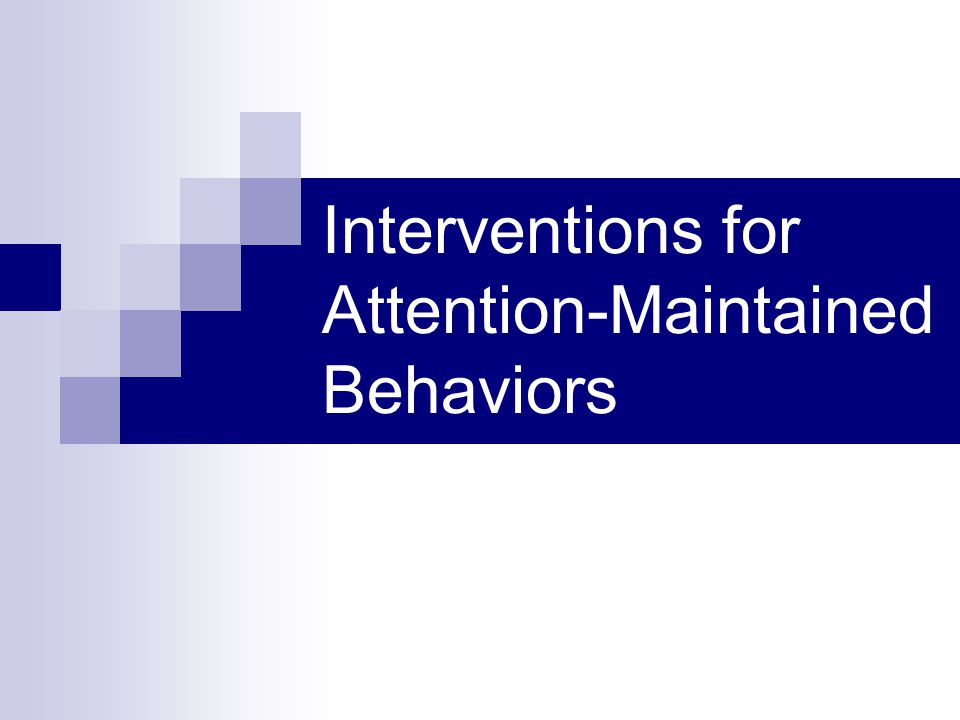 Interventions for Attention-Maintained Behaviors
