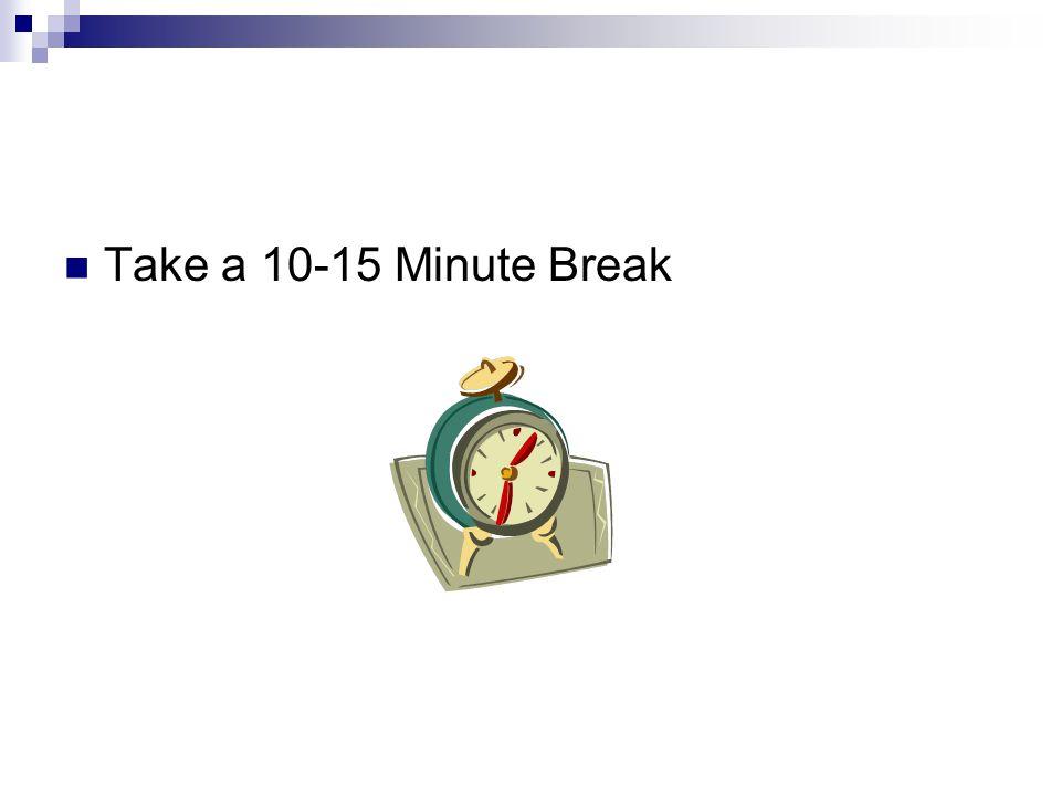 Take a 10-15 Minute Break