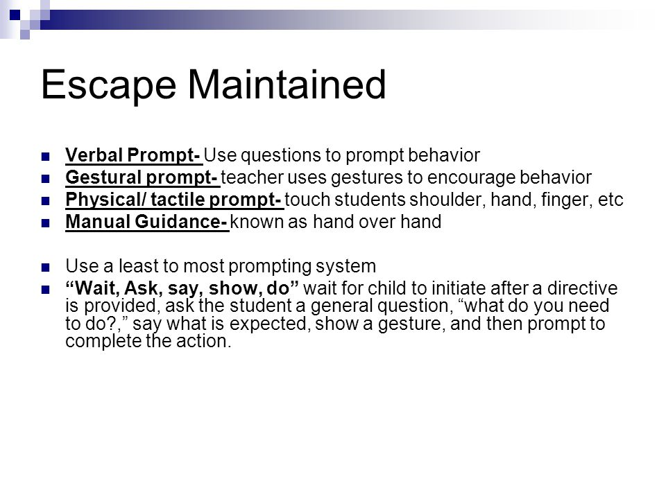 Escape Maintained Verbal Prompt- Use questions to prompt behavior
